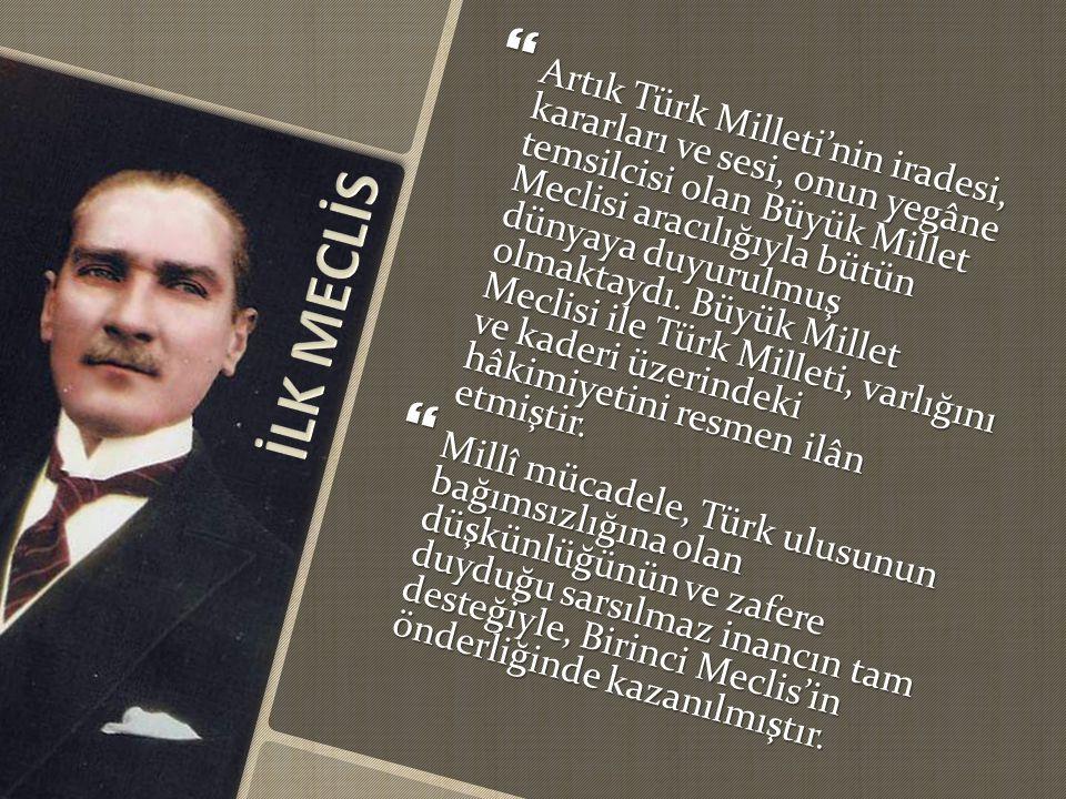  Artık Türk Milleti'nin iradesi, kararları ve sesi, onun yegâne temsilcisi olan Büyük Millet Meclisi aracılığıyla bütün dünyaya duyurulmuş olmaktaydı.