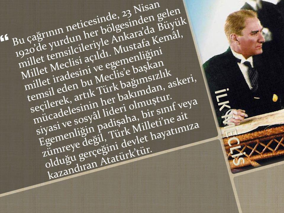   Bu çağrının neticesinde, 23 Nisan 1920'de yurdun her bölgesinden gelen millet temsilcileriyle Ankara'da Büyük Millet Meclisi açıldı.
