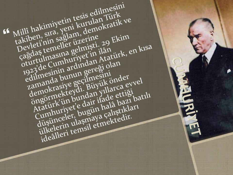   Millî hakimiyetin tesis edilmesini takiben, sıra, yeni kurulan Türk Devleti'nin sağlam, demokratik ve çağdaş temeller üzerine oturtulmasına gelmişti.