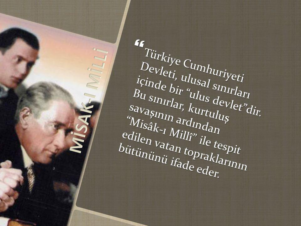  Türkiye Cumhuriyeti Devleti, ulusal sınırları içinde bir ulus devlet dir.