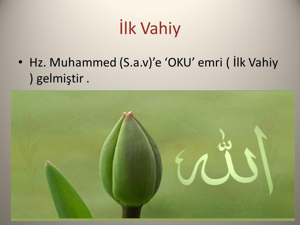 İlk Vahiy Hz. Muhammed (S.a.v)'e 'OKU' emri ( İlk Vahiy ) gelmiştir.