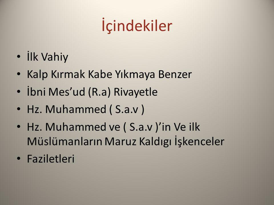 İçindekiler İlk Vahiy Kalp Kırmak Kabe Yıkmaya Benzer İbni Mes'ud (R.a) Rivayetle Hz. Muhammed ( S.a.v ) Hz. Muhammed ve ( S.a.v )'in Ve ilk Müslümanl