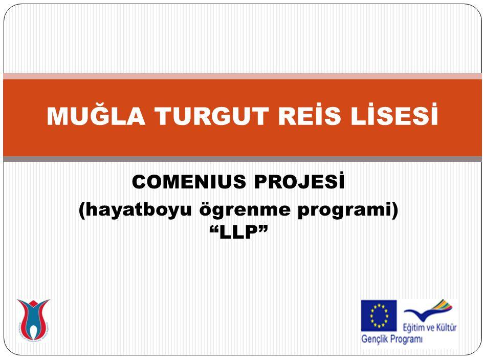"""COMENIUS PROJESİ (hayatboyu ögrenme programi) """"LLP"""" MUĞLA TURGUT REİS LİSESİ"""