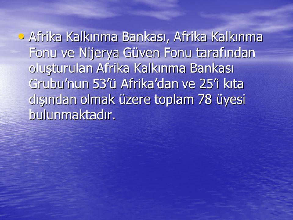 Afrika Kalkınma Bankası, Afrika Kalkınma Fonu ve Nijerya Güven Fonu tarafından oluşturulan Afrika Kalkınma Bankası Grubu'nun 53'ü Afrika'dan ve 25'i kıta dışından olmak üzere toplam 78 üyesi bulunmaktadır.