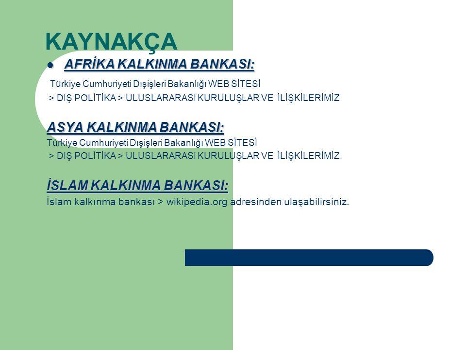 KAYNAKÇA AFRİKA KALKINMA BANKASI: AFRİKA KALKINMA BANKASI: Türkiye Cumhuriyeti Dışişleri Bakanlığı WEB SİTESİ > DIŞ POLİTİKA > ULUSLARARASI KURULUŞLAR VE İLİŞKİLERİMİZ ASYA KALKINMA BANKASI: Türkiye Cumhuriyeti Dışişleri Bakanlığı WEB SİTESİ > DIŞ POLİTİKA > ULUSLARARASI KURULUŞLAR VE İLİŞKİLERİMİZ.