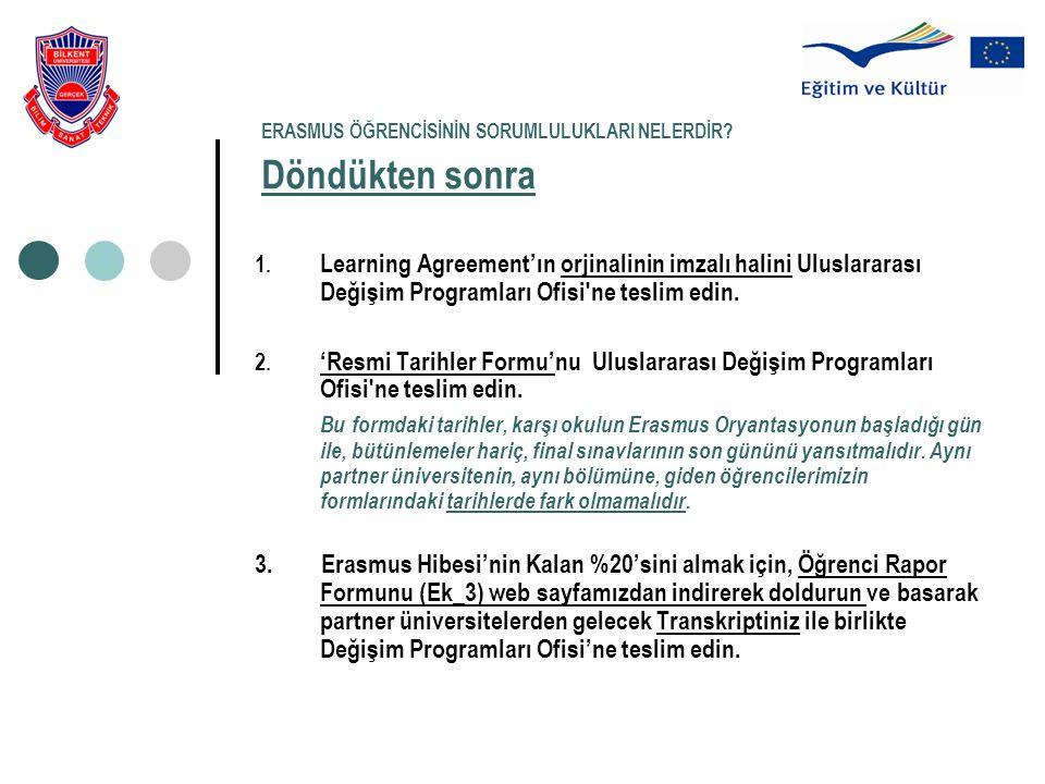 ERASMUS ÖĞRENCİSİNİN SORUMLULUKLARI NELERDİR? Döndükten sonra 1. Learning Agreement'ın orjinalinin imzalı halini Uluslararası Değişim Programları Ofis