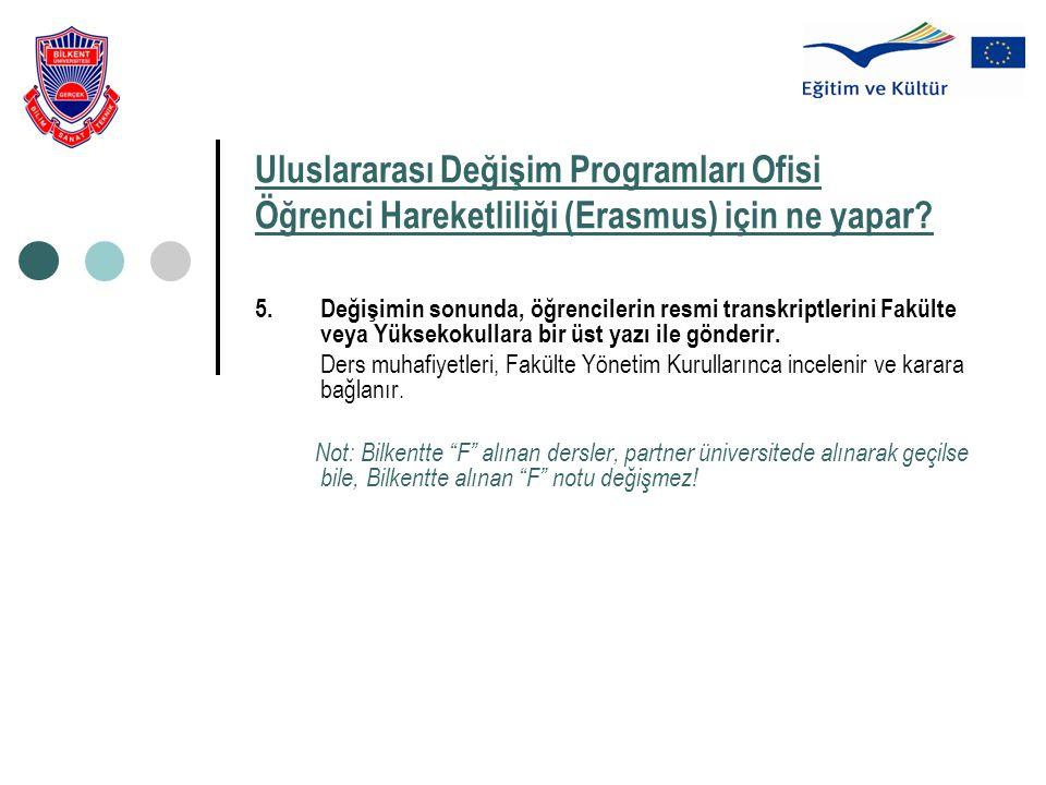 Uluslararası Değişim Programları Ofisi Öğrenci Hareketliliği (Erasmus) için ne yapar? 5.Değişimin sonunda, öğrencilerin resmi transkriptlerini Fakülte