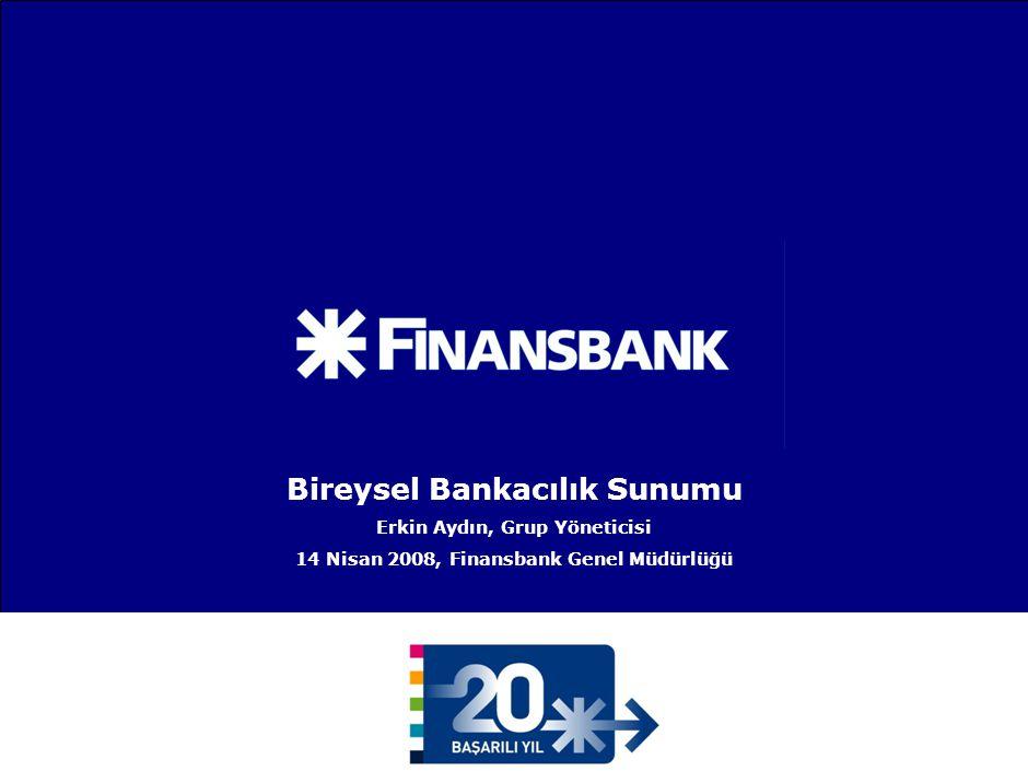 0 Bireysel Bankacılık Sunumu Erkin Aydın, Grup Yöneticisi 14 Nisan 2008, Finansbank Genel Müdürlüğü