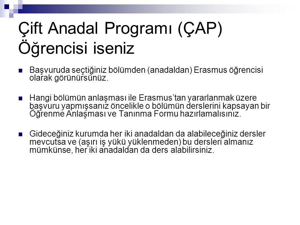 Çift Anadal Programı (ÇAP) Öğrencisi iseniz Başvuruda seçtiğiniz bölümden (anadaldan) Erasmus öğrencisi olarak görünürsünüz. Hangi bölümün anlaşması i