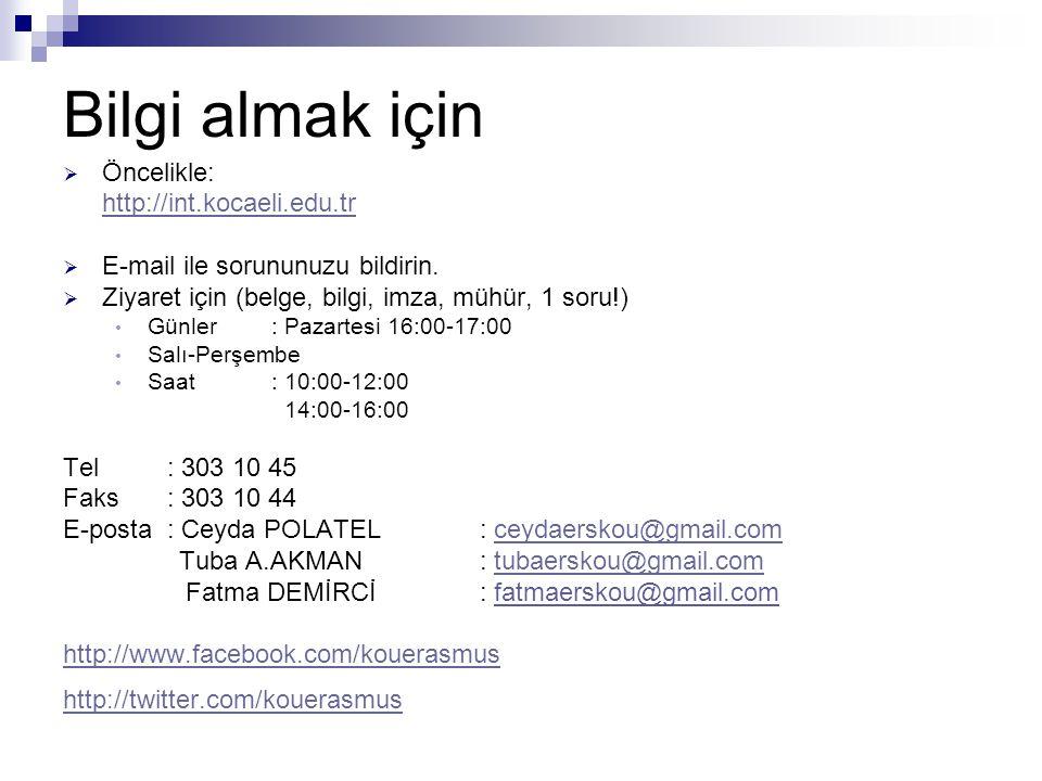 Bilgi almak için  Öncelikle: http://int.kocaeli.edu.tr  E-mail ile sorununuzu bildirin.  Ziyaret için (belge, bilgi, imza, mühür, 1 soru!) Günler:
