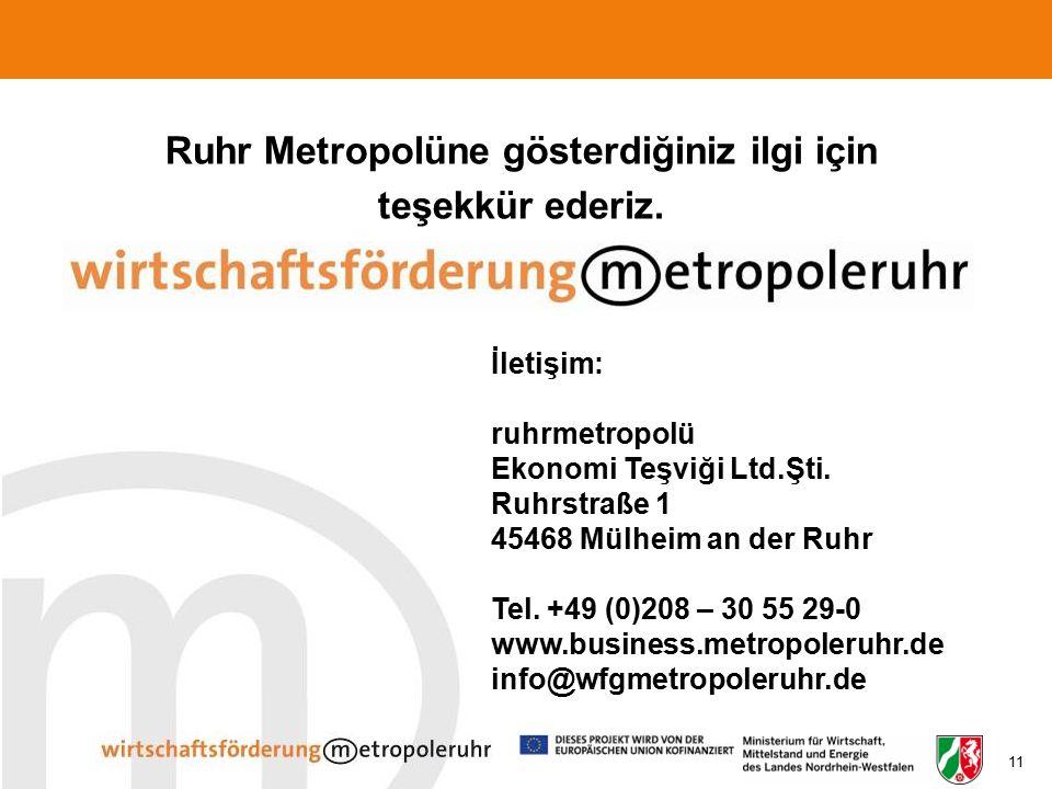 11 Ruhr Metropolüne gösterdiğiniz ilgi için teşekkür ederiz. İletişim: ruhrmetropolü Ekonomi Teşviği Ltd.Şti. Ruhrstraße 1 45468 Mülheim an der Ruhr T