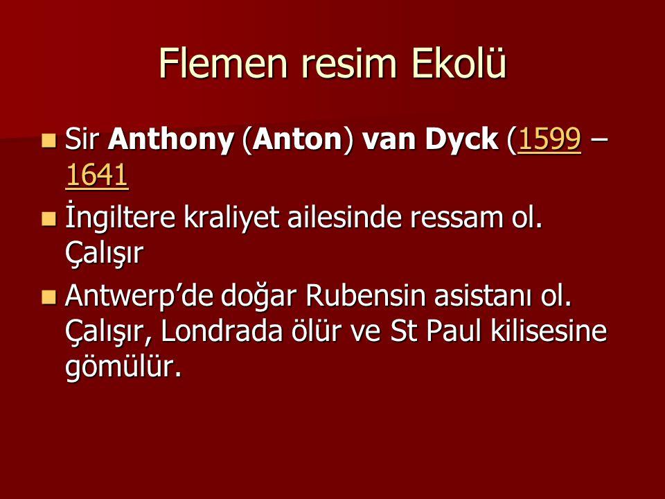 Flemen resim Ekolü Sir Anthony (Anton) van Dyck (1599 – 1641 Sir Anthony (Anton) van Dyck (1599 – 16411599 16411599 1641 İngiltere kraliyet ailesinde ressam ol.