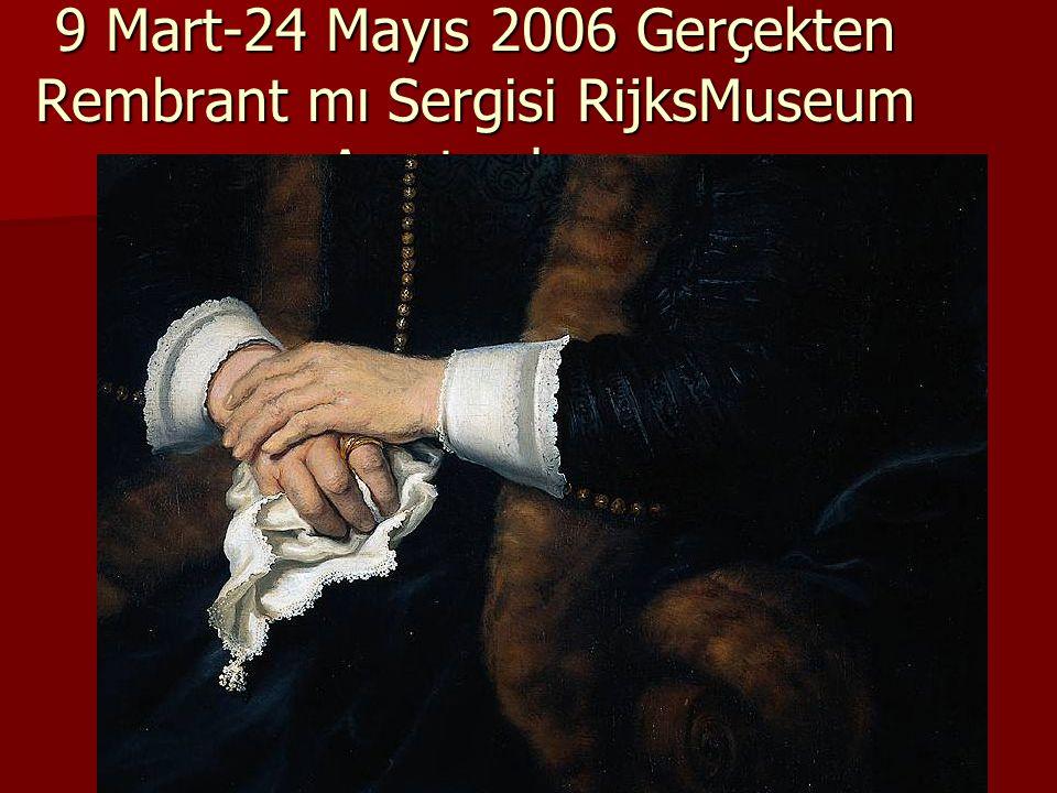 9 Mart-24 Mayıs 2006 Gerçekten Rembrant mı Sergisi RijksMuseum Amsterdam