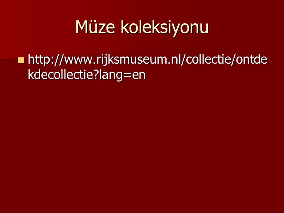 Müze koleksiyonu http://www.rijksmuseum.nl/collectie/ontde kdecollectie?lang=en http://www.rijksmuseum.nl/collectie/ontde kdecollectie?lang=en