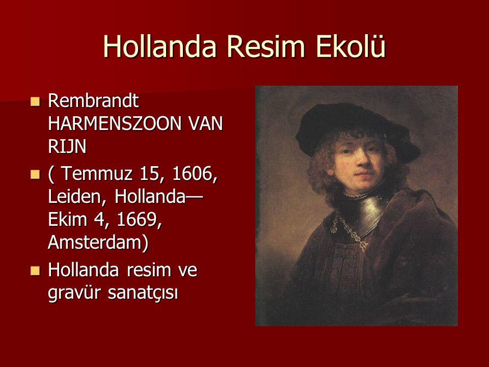 Hollanda Resim Ekolü Rembrandt HARMENSZOON VAN RIJN Rembrandt HARMENSZOON VAN RIJN ( Temmuz 15, 1606, Leiden, Hollanda— Ekim 4, 1669, Amsterdam) ( Temmuz 15, 1606, Leiden, Hollanda— Ekim 4, 1669, Amsterdam) Hollanda resim ve gravür sanatçısı Hollanda resim ve gravür sanatçısı