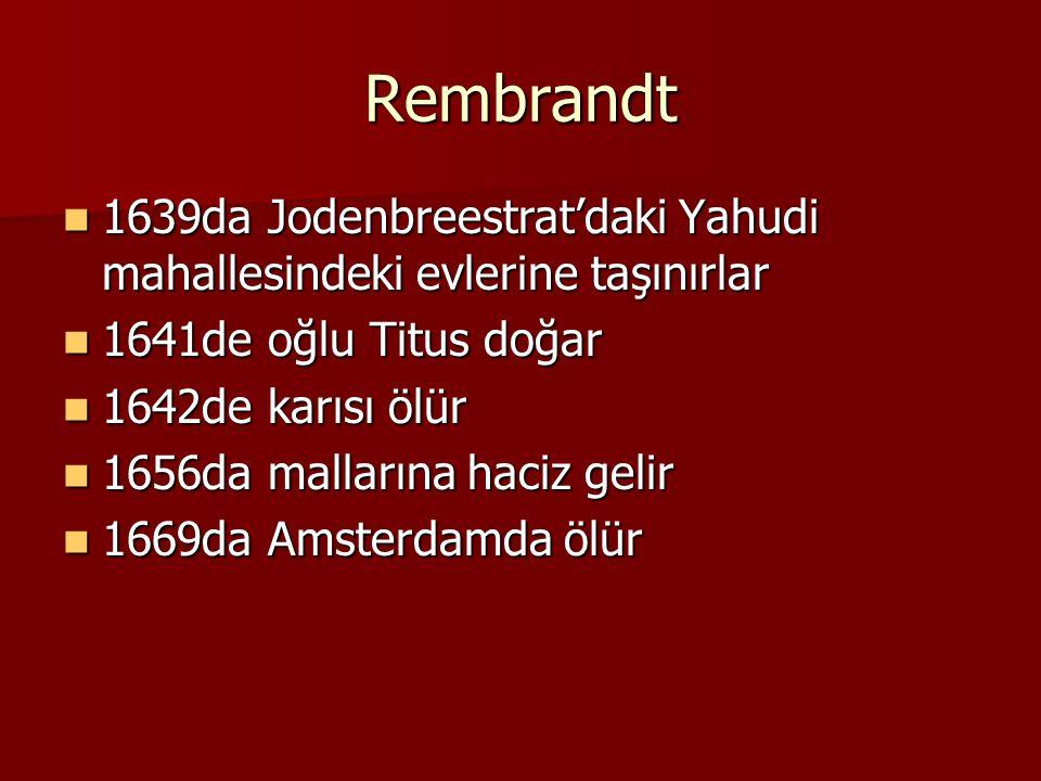 Rembrandt 1639da Jodenbreestrat'daki Yahudi mahallesindeki evlerine taşınırlar 1639da Jodenbreestrat'daki Yahudi mahallesindeki evlerine taşınırlar 1641de oğlu Titus doğar 1641de oğlu Titus doğar 1642de karısı ölür 1642de karısı ölür 1656da mallarına haciz gelir 1656da mallarına haciz gelir 1669da Amsterdamda ölür 1669da Amsterdamda ölür