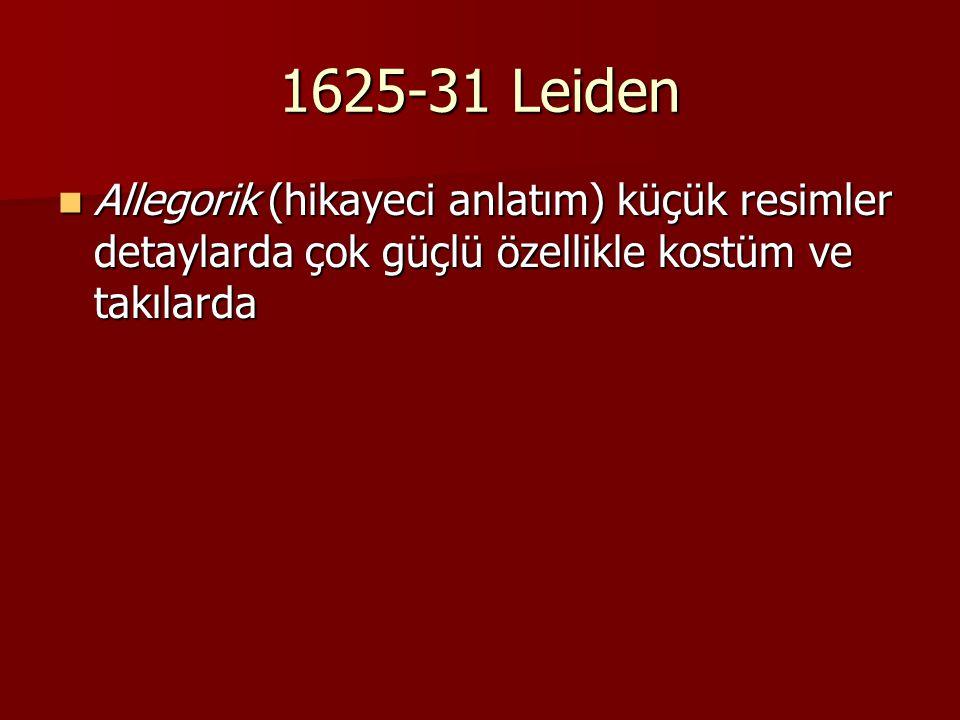 1625-31 Leiden Allegorik (hikayeci anlatım) küçük resimler detaylarda çok güçlü özellikle kostüm ve takılarda Allegorik (hikayeci anlatım) küçük resimler detaylarda çok güçlü özellikle kostüm ve takılarda