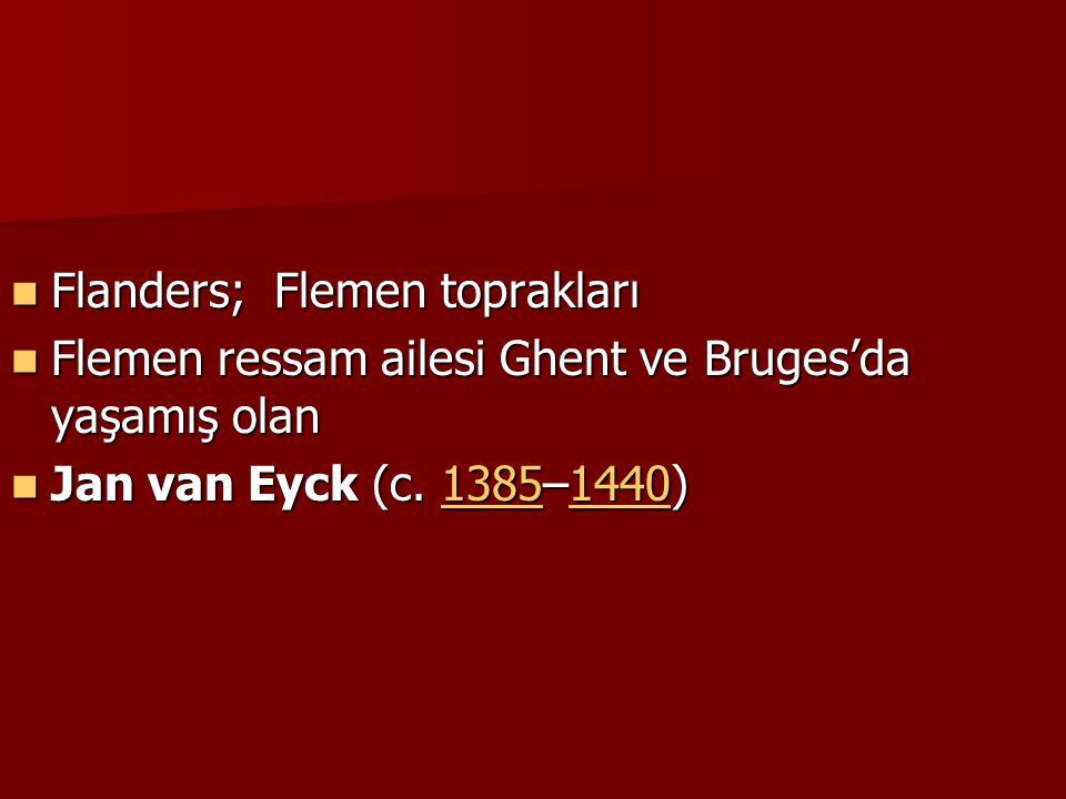 Flanders; Flemen toprakları Flanders; Flemen toprakları Flemen ressam ailesi Ghent ve Bruges'da yaşamış olan Flemen ressam ailesi Ghent ve Bruges'da yaşamış olan Jan van Eyck (c.