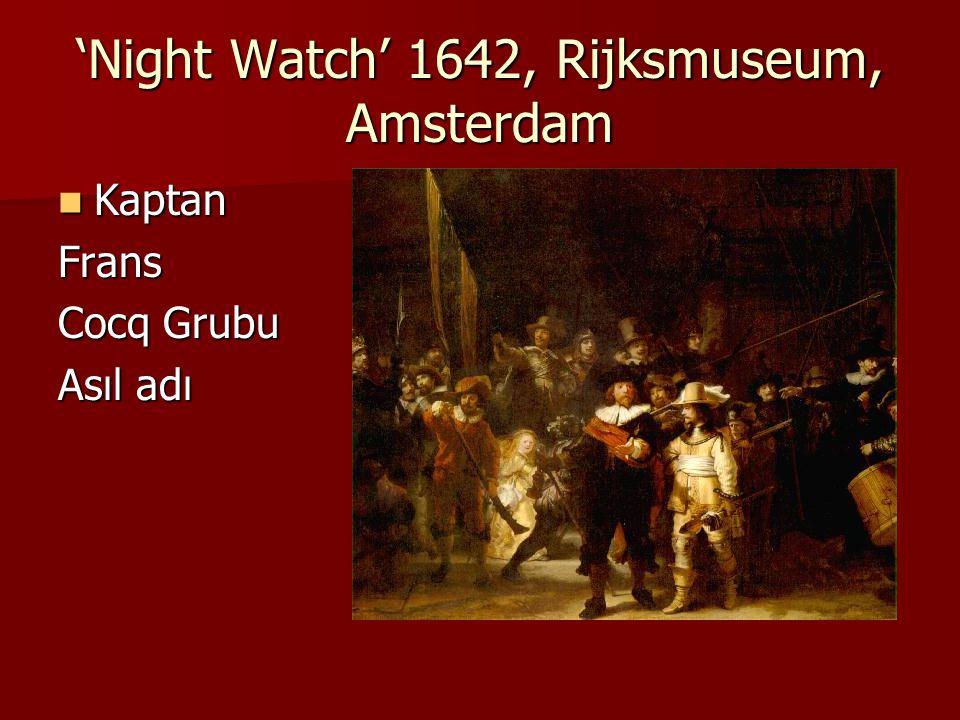 'Night Watch' 1642, Rijksmuseum, Amsterdam Kaptan KaptanFrans Cocq Grubu Asıl adı
