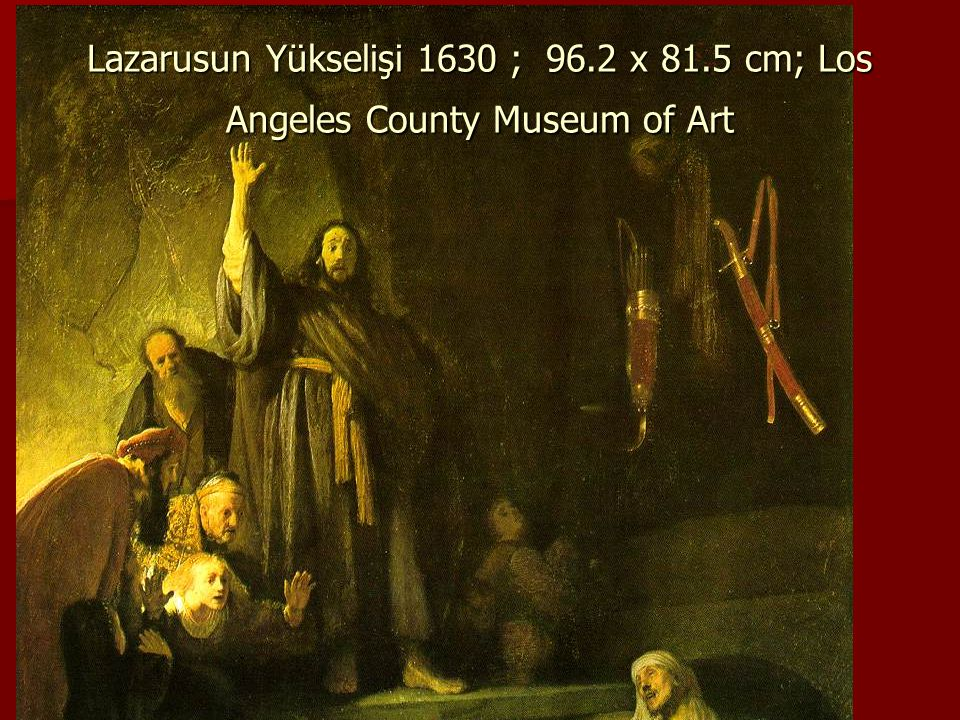 Lazarusun Yükselişi 1630 ; 96.2 x 81.5 cm; Los Angeles County Museum of Art