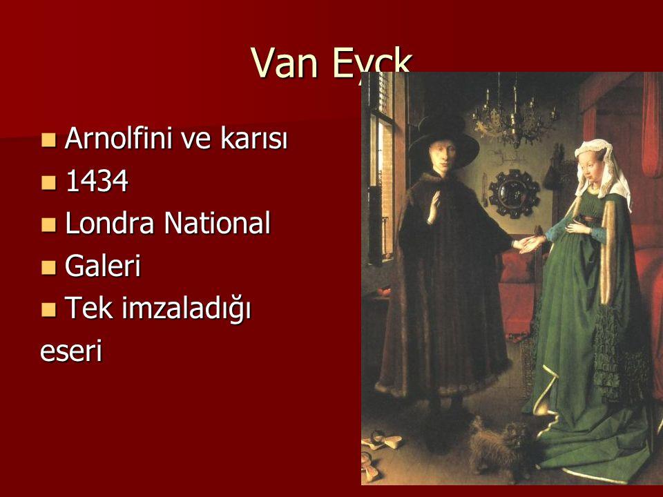 Van Eyck Arnolfini ve karısı Arnolfini ve karısı 1434 1434 Londra National Londra National Galeri Galeri Tek imzaladığı Tek imzaladığıeseri