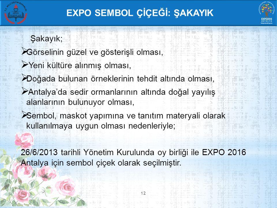 12  Görselinin güzel ve gösterişli olması,  Yeni kültüre alınmış olması,  Doğada bulunan örneklerinin tehdit altında olması,  Antalya'da sedir ormanlarının altında doğal yayılış alanlarının bulunuyor olması,  Sembol, maskot yapımına ve tanıtım materyali olarak kullanılmaya uygun olması nedenleriyle; 26/6/2013 tarihli Yönetim Kurulunda oy birliği ile EXPO 2016 Antalya için sembol çiçek olarak seçilmiştir.