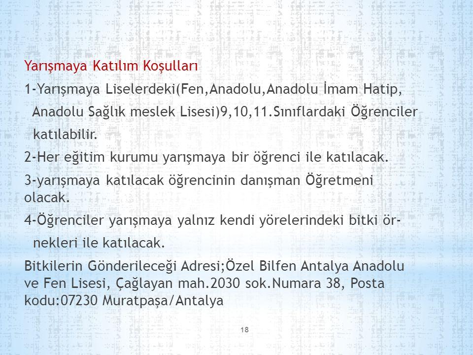 18 Yarışmaya Katılım Koşulları 1-Yarışmaya Liselerdeki(Fen,Anadolu,Anadolu İmam Hatip, Anadolu Sağlık meslek Lisesi)9,10,11.Sınıflardaki Öğrenciler katılabilir.