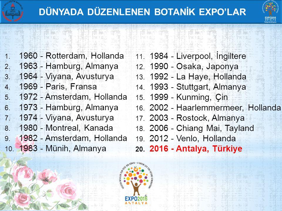6 DÜNYADA DÜZENLENEN BOTANİK EXPO'LAR 1. 1960 - Rotterdam, Hollanda 2.