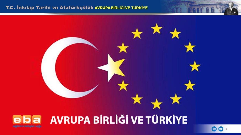 T.C. İnkılap Tarihi ve Atatürkçülük AVRUPA BİRLİĞİ VE TÜRKİYE 1