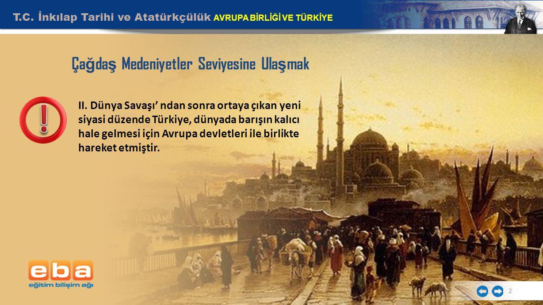 2 Ça ğ da ş Medeniyetler Seviyesine Ula ş mak II. Dünya Savaşı' ndan sonra ortaya çıkan yeni siyasi düzende Türkiye, dünyada barışın kalıcı hale gelme