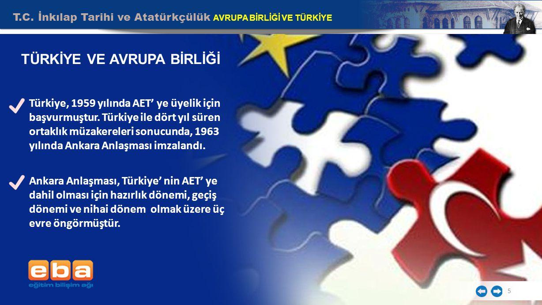 T.C. İnkılap Tarihi ve Atatürkçülük AVRUPA BİRLİĞİ VE TÜRKİYE 5 Türkiye, 1959 yılında AET' ye üyelik için başvurmuştur. Türkiye ile dört yıl süren ort