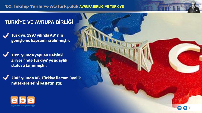 T.C. İnkılap Tarihi ve Atatürkçülük AVRUPA BİRLİĞİ VE TÜRKİYE 8 TÜRKİYE VE AVRUPA BİRLİĞİ Türkiye, 1997 yılında AB' nin genişleme kapsamına alınmıştır