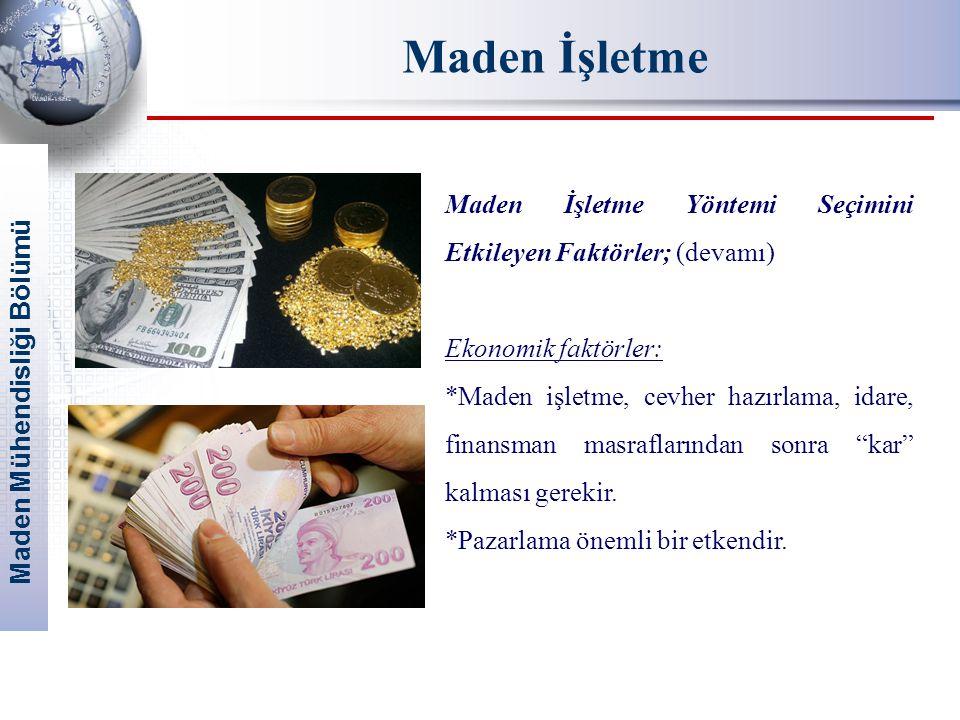 Maden Mühendisliği Bölümü Maden İşletme Maden İşletme Yöntemi Seçimini Etkileyen Faktörler; (devamı) Ekonomik faktörler: *Maden işletme, cevher hazırl