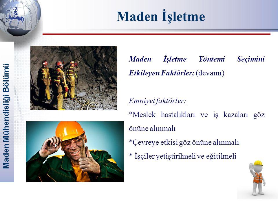 Maden Mühendisliği Bölümü Maden İşletme Maden İşletme Yöntemi Seçimini Etkileyen Faktörler; (devamı) Emniyet faktörler: *Meslek hastalıkları ve iş kaz