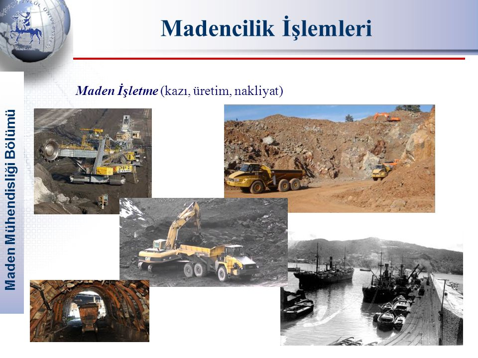 Maden Mühendisliği Bölümü Madencilik İşlemleri Cevher Hazırlama ve Cevher Zenginleştirme (Kırma, öğütme, sınıflandırma...) Metalurji ve rafinarizasyon (metalin kazanılması, pirometalurji, hidrometalurji)