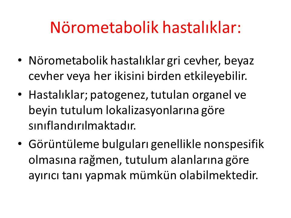 Nörometabolik hastalıklar: Nörometabolik hastalıklar gri cevher, beyaz cevher veya her ikisini birden etkileyebilir.