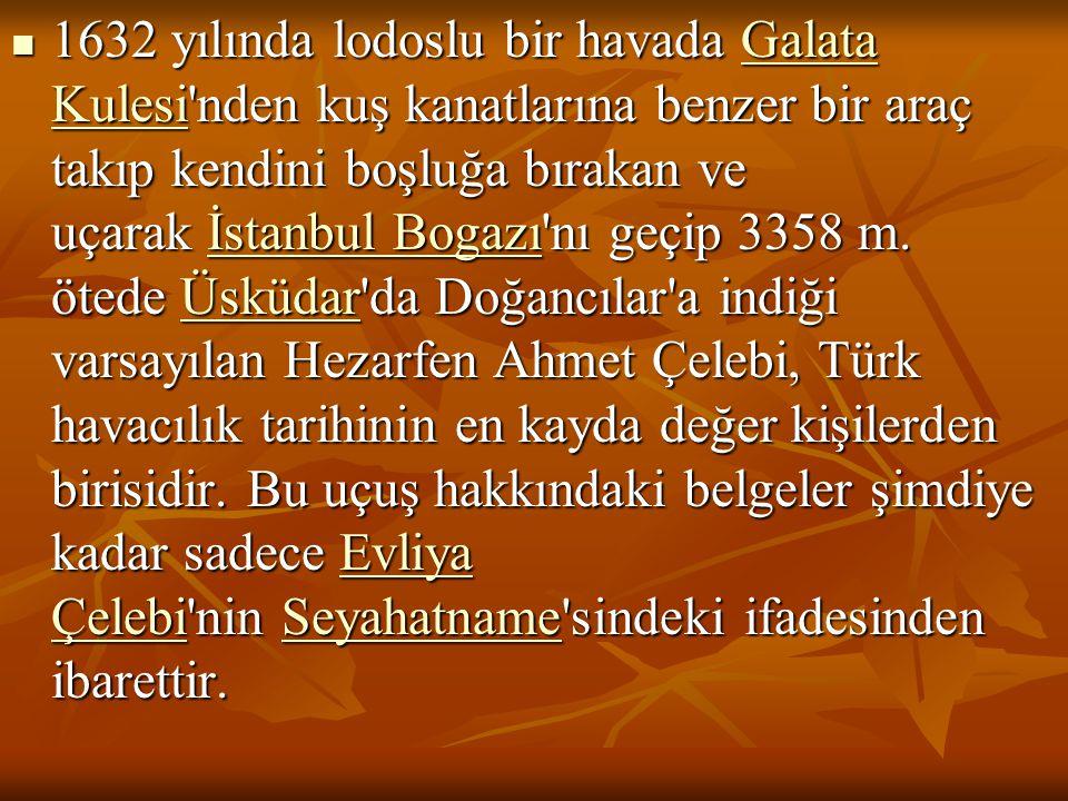 1632 yılında lodoslu bir havada Galata Kulesi nden kuş kanatlarına benzer bir araç takıp kendini boşluğa bırakan ve uçarak İstanbul Bogazı nı geçip 3358 m.