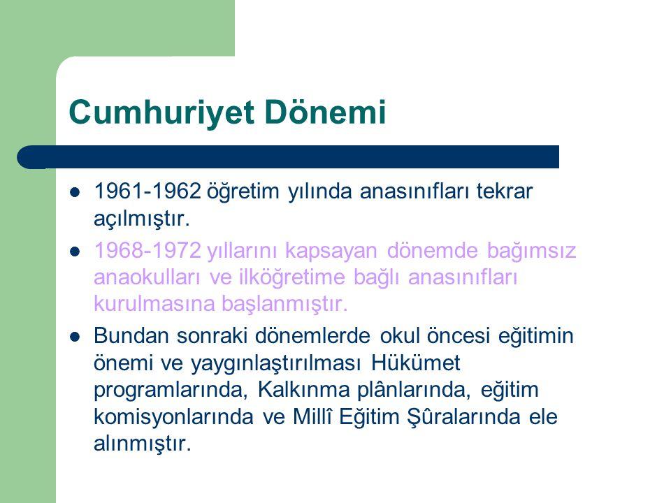 Cumhuriyet Dönemi 1961-1962 öğretim yılında anasınıfları tekrar açılmıştır.