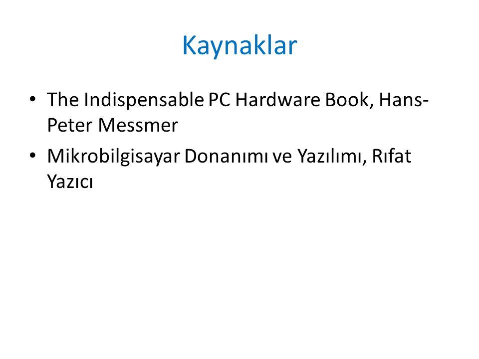 Kaynaklar The Indispensable PC Hardware Book, Hans- Peter Messmer Mikrobilgisayar Donanımı ve Yazılımı, Rıfat Yazıcı