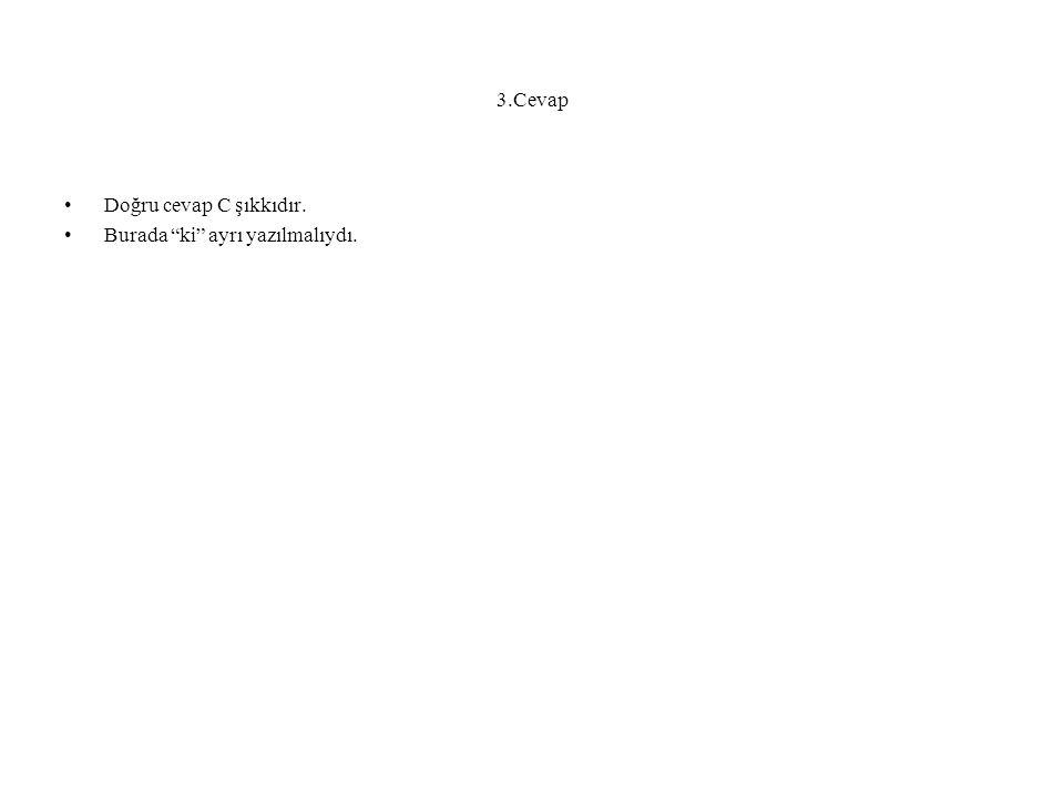 """3.Cevap Doğru cevap C şıkkıdır. Burada """"ki"""" ayrı yazılmalıydı."""