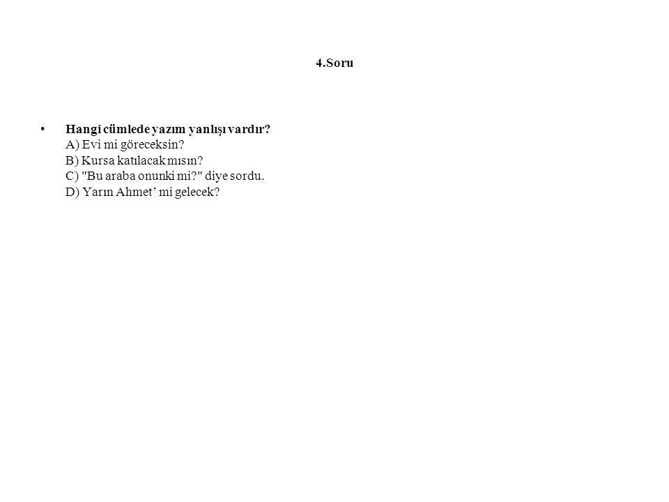 4.Soru Hangi cümlede yazım yanlışı vardır? A) Evi mi göreceksin? B) Kursa katılacak mısın? C)