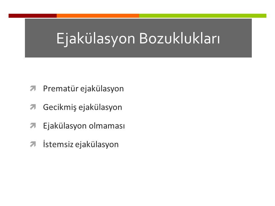 Volüm Ejakülasyon Bozuklukları  Hipospermi (Ejakülat hacmi < 2 ml)  Kuru Ejakülasyon (Retrograd ejakülasyon)  Aspermia (İlaçla ilişkili yan etkiler Endokrin bozukluklar-hipogonadizm, hiperprolaktinoma)