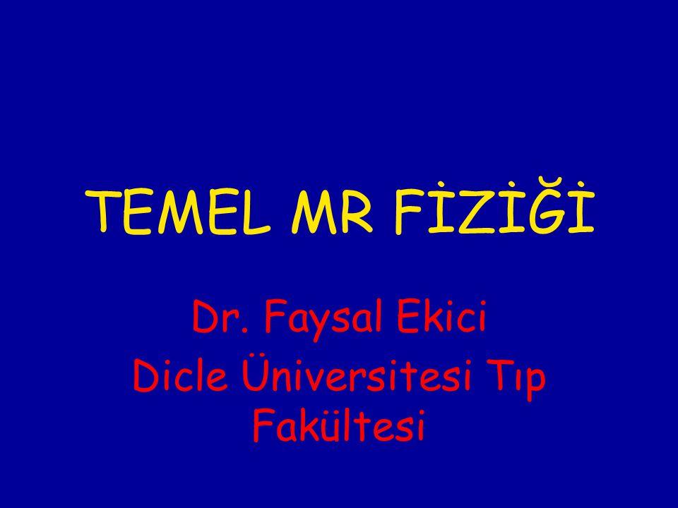 TEMEL MR FİZİĞİ Dr. Faysal Ekici Dicle Üniversitesi Tıp Fakültesi