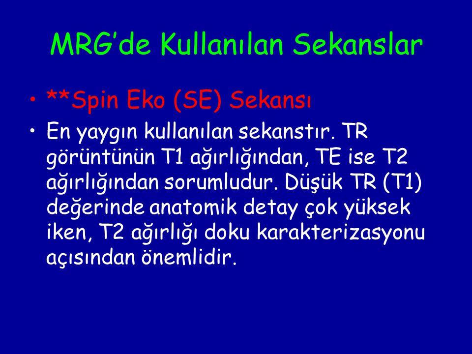 MRG'de Kullanılan Sekanslar **Spin Eko (SE) Sekansı En yaygın kullanılan sekanstır. TR görüntünün T1 ağırlığından, TE ise T2 ağırlığından sorumludur.