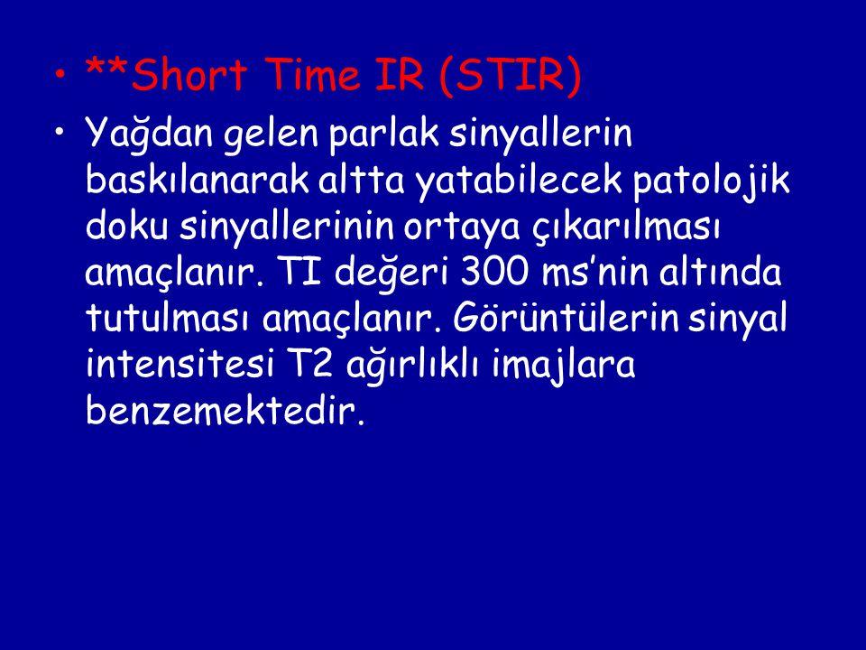 **Short Time IR (STIR) Yağdan gelen parlak sinyallerin baskılanarak altta yatabilecek patolojik doku sinyallerinin ortaya çıkarılması amaçlanır. TI de