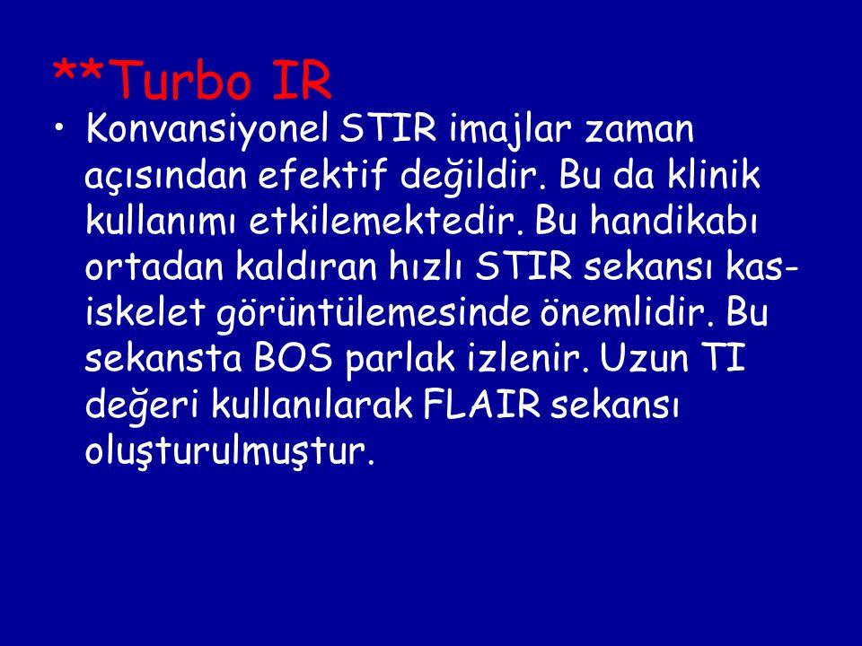 **Turbo IR Konvansiyonel STIR imajlar zaman açısından efektif değildir. Bu da klinik kullanımı etkilemektedir. Bu handikabı ortadan kaldıran hızlı STI