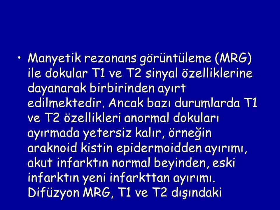 Manyetik rezonans görüntüleme (MRG) ile dokular T1 ve T2 sinyal özelliklerine dayanarak birbirinden ayırt edilmektedir. Ancak bazı durumlarda T1 ve T2
