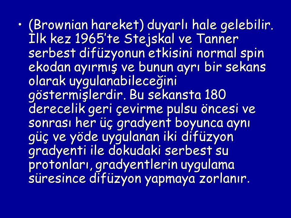 (Brownian hareket) duyarlı hale gelebilir. İlk kez 1965'te Stejskal ve Tanner serbest difüzyonun etkisini normal spin ekodan ayırmış ve bunun ayrı bir