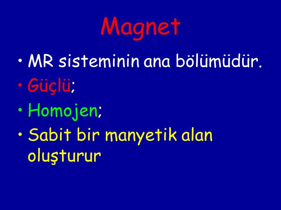 Magnet MR sisteminin ana bölümüdür. Güçlü; Homojen; Sabit bir manyetik alan oluşturur