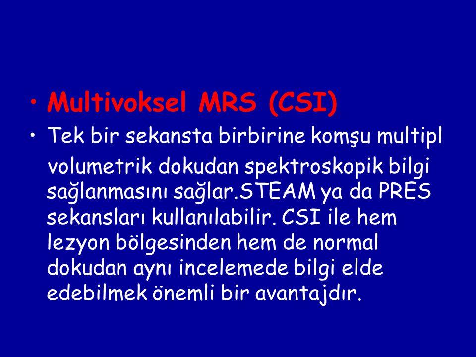 Multivoksel MRS (CSI) Tek bir sekansta birbirine komşu multipl volumetrik dokudan spektroskopik bilgi sağlanmasını sağlar.STEAM ya da PRES sekansları kullanılabilir.